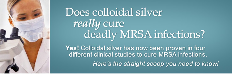 Does colloidal silver really cure deadly MRSA infections